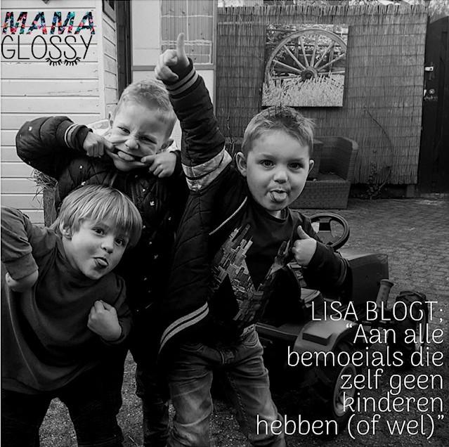 PERSOONLIJKE BLOG LISA: AAN ALLE BEMOEIALS DIE ZELF GEEN KIDS HEBBEN (OF WEL)!